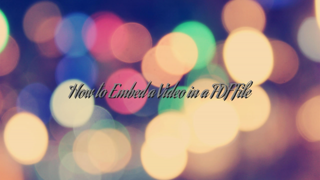 How to Embed a Video in a PDF File