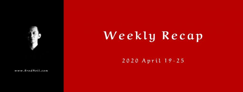 Weekly Recap_ 2020 April 19-25 for brodneil.com