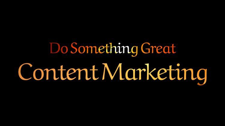 content-marketing-do-something-great brodneil.com