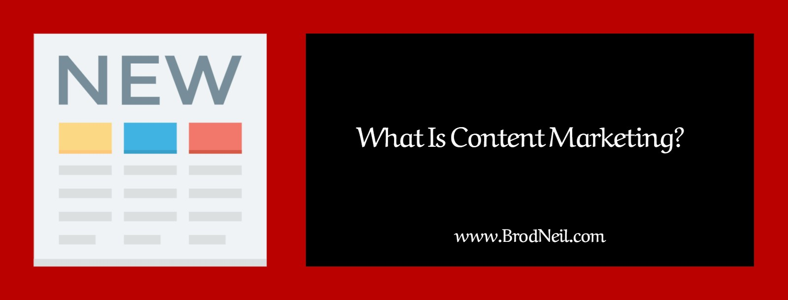 what is content marketing brodneil.com